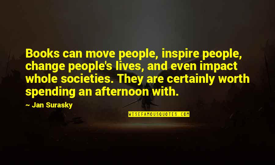 People's Worth Quotes By Jan Surasky: Books can move people, inspire people, change people's
