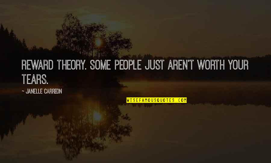 People's Worth Quotes By Janelle Carreon: Reward theory. Some people just aren't worth your