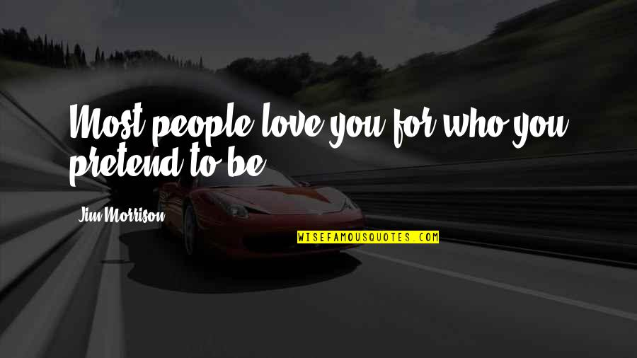 People's Worth Quotes By Jim Morrison: Most people love you for who you pretend