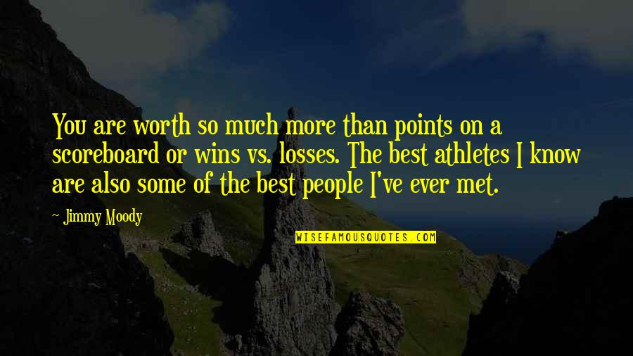 People's Worth Quotes By Jimmy Moody: You are worth so much more than points