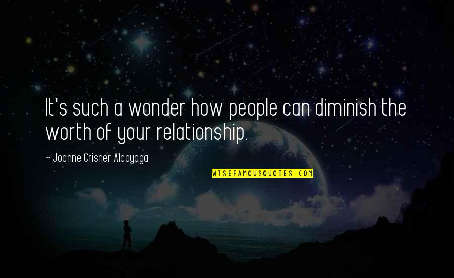 People's Worth Quotes By Joanne Crisner Alcayaga: It's such a wonder how people can diminish