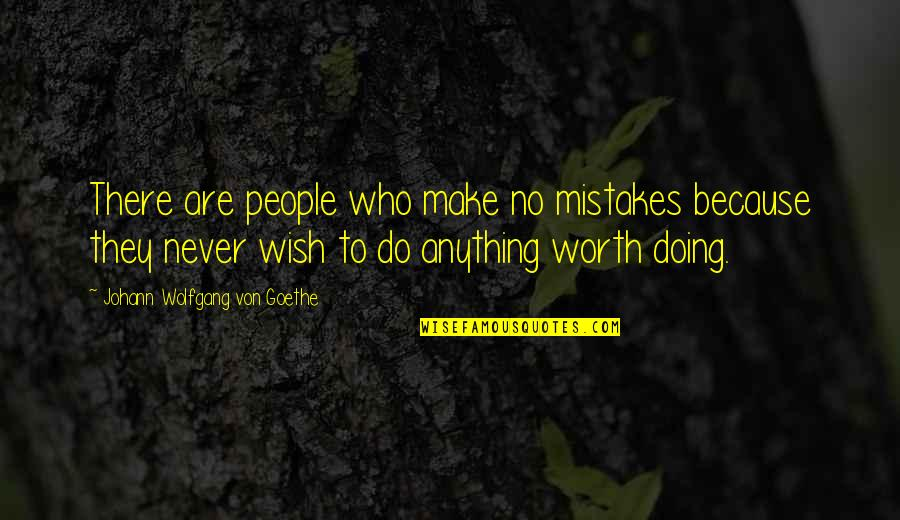 People's Worth Quotes By Johann Wolfgang Von Goethe: There are people who make no mistakes because