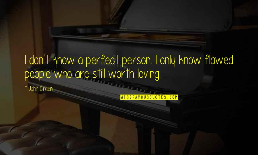 People's Worth Quotes By John Green: I don't know a perfect person. I only