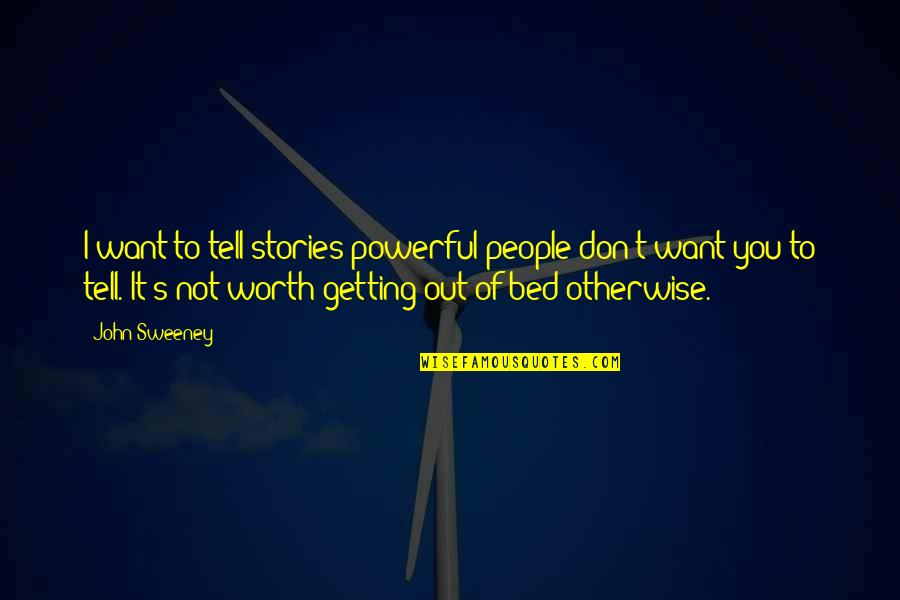 People's Worth Quotes By John Sweeney: I want to tell stories powerful people don't