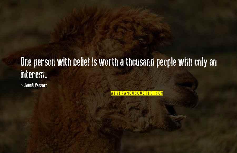 People's Worth Quotes By JohnA Passaro: One person with belief is worth a thousand