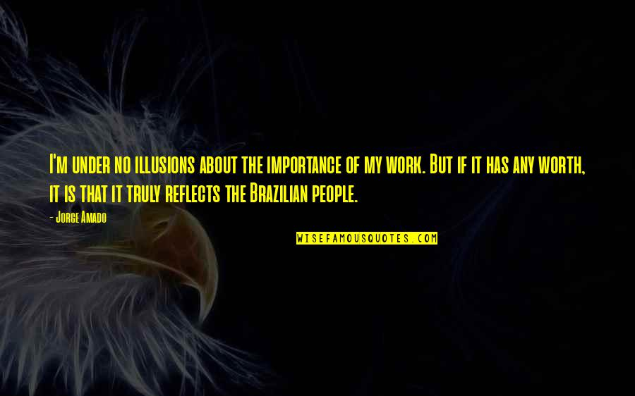 People's Worth Quotes By Jorge Amado: I'm under no illusions about the importance of