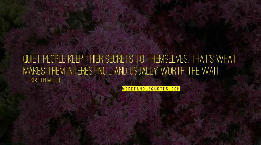 People's Worth Quotes By Kirsten Miller: Quiet people keep thier secrets to themselves. That's