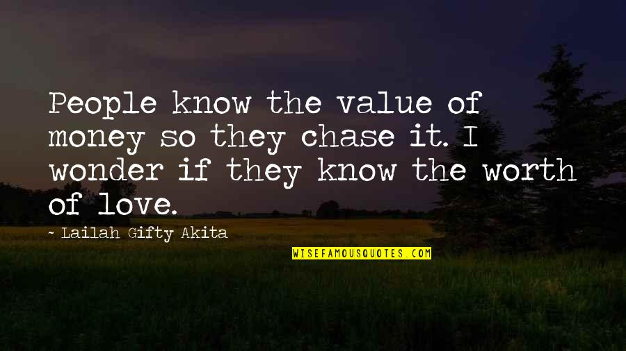 People's Worth Quotes By Lailah Gifty Akita: People know the value of money so they