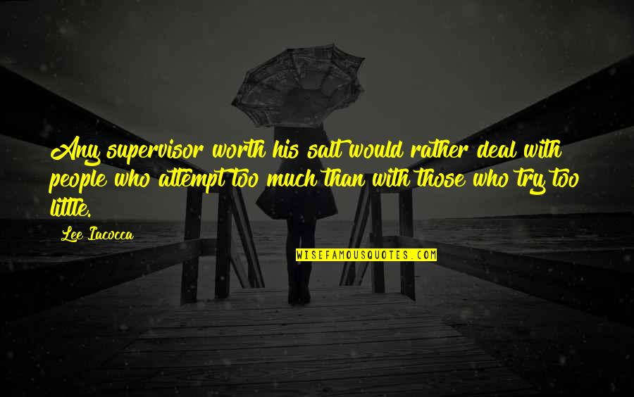 People's Worth Quotes By Lee Iacocca: Any supervisor worth his salt would rather deal
