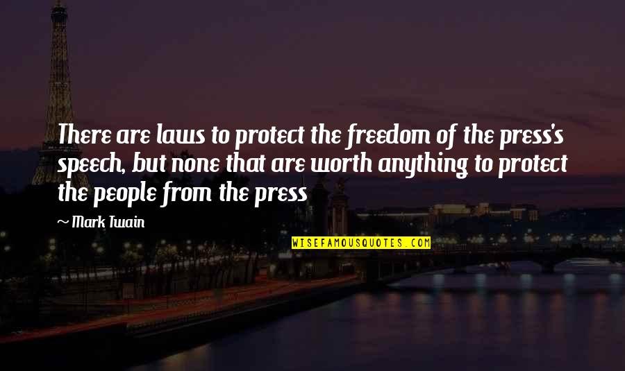People's Worth Quotes By Mark Twain: There are laws to protect the freedom of