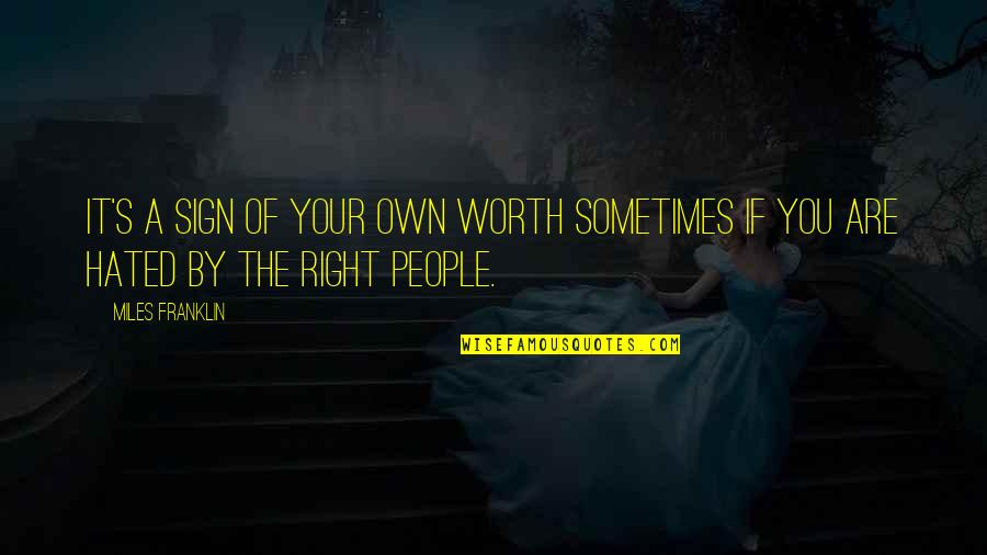 People's Worth Quotes By Miles Franklin: It's a sign of your own worth sometimes