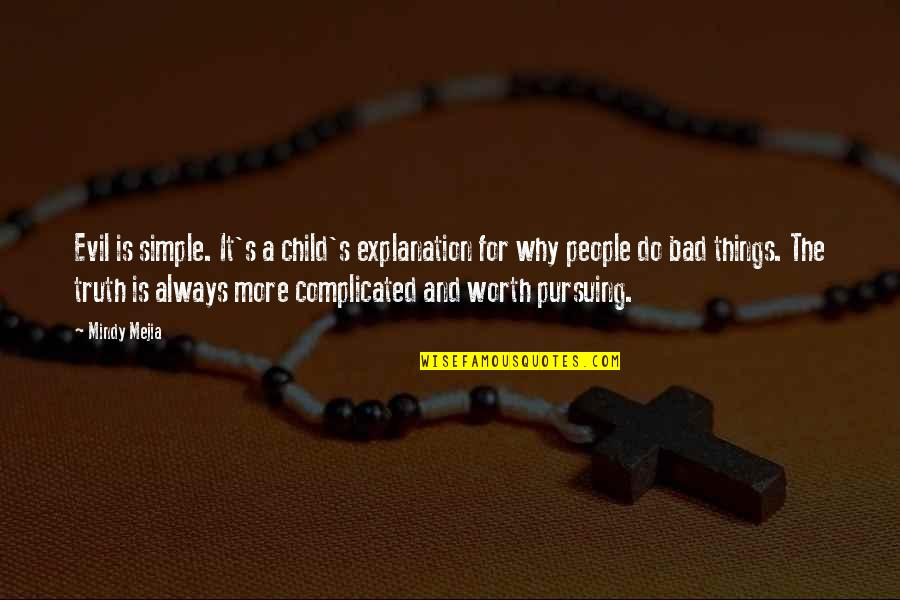 People's Worth Quotes By Mindy Mejia: Evil is simple. It's a child's explanation for