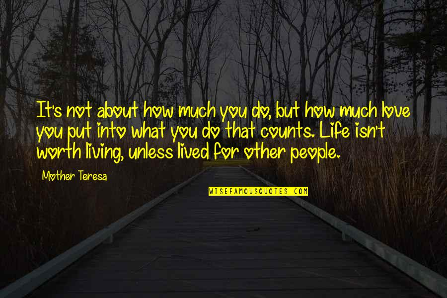 People's Worth Quotes By Mother Teresa: It's not about how much you do, but