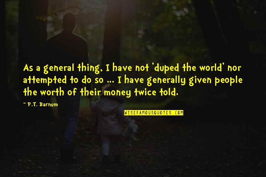 People's Worth Quotes By P.T. Barnum: As a general thing, I have not 'duped