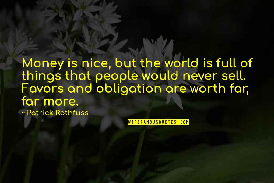 People's Worth Quotes By Patrick Rothfuss: Money is nice, but the world is full