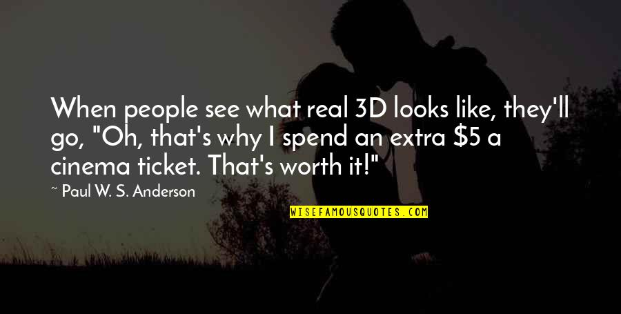 People's Worth Quotes By Paul W. S. Anderson: When people see what real 3D looks like,