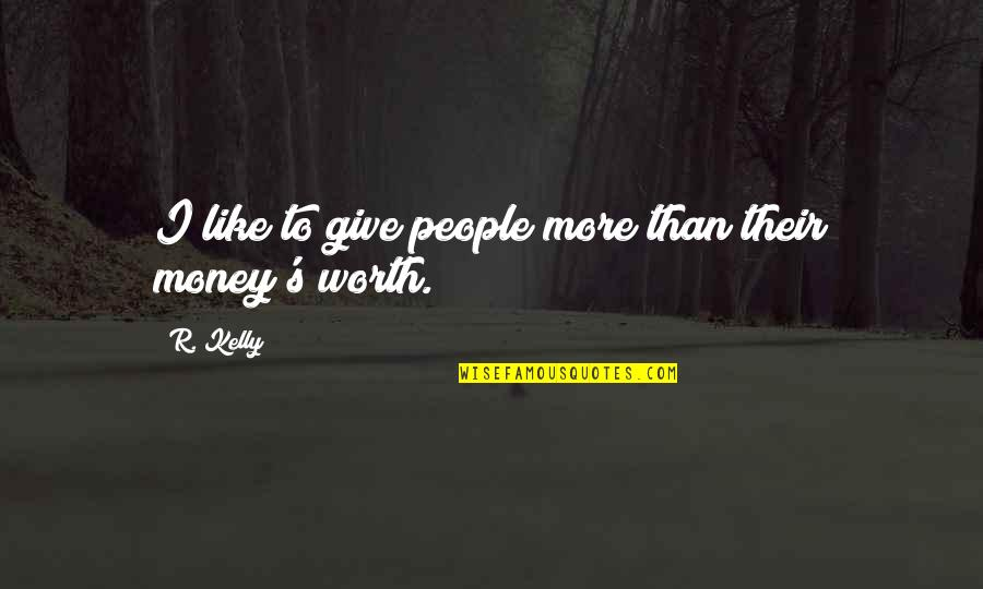 People's Worth Quotes By R. Kelly: I like to give people more than their