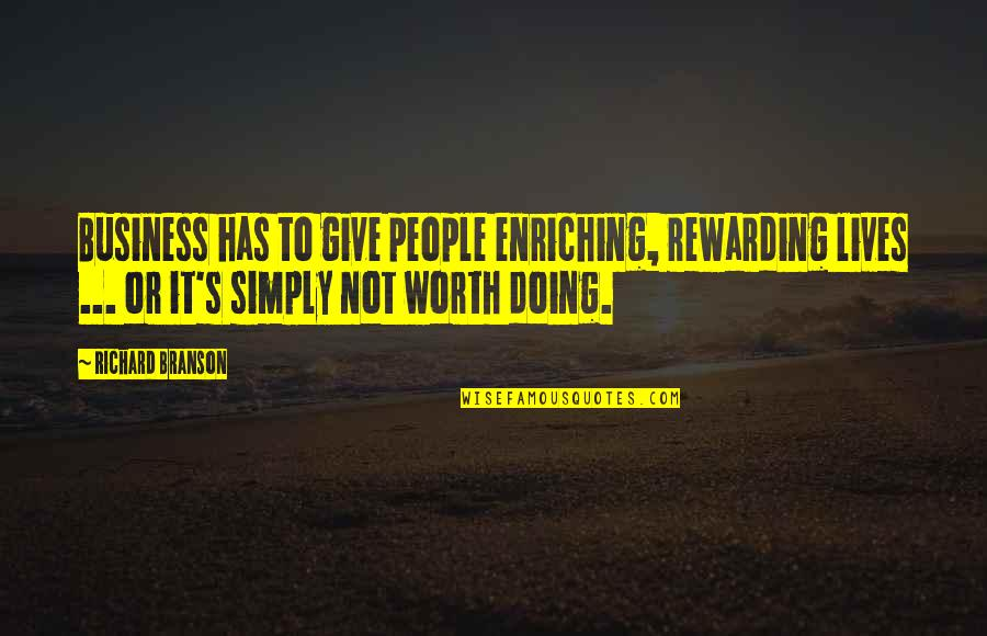 People's Worth Quotes By Richard Branson: Business has to give people enriching, rewarding lives
