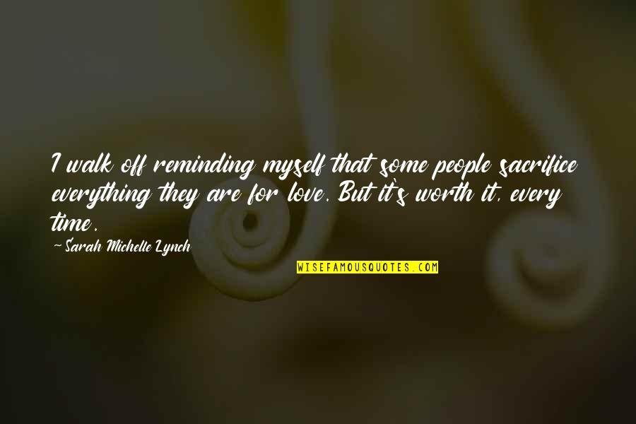 People's Worth Quotes By Sarah Michelle Lynch: I walk off reminding myself that some people
