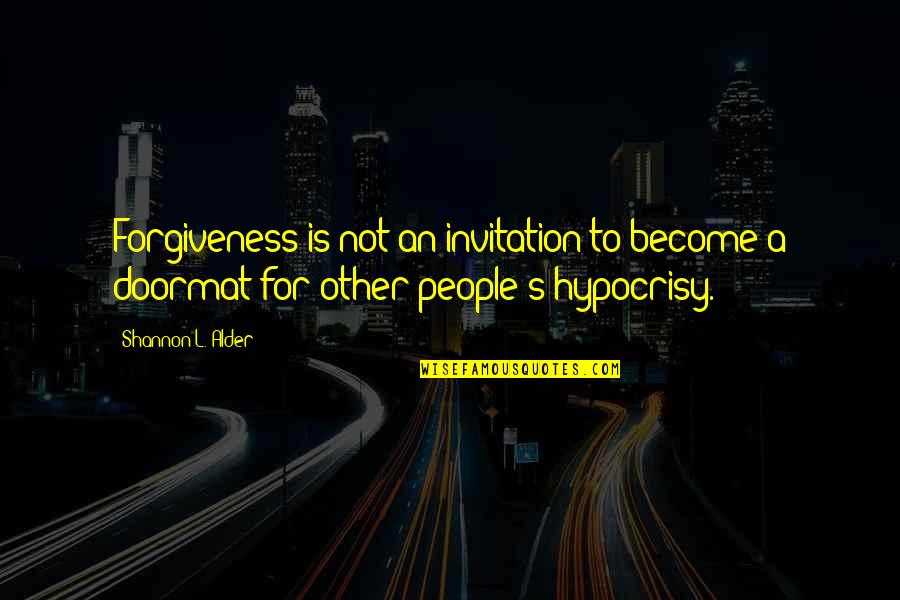 People's Worth Quotes By Shannon L. Alder: Forgiveness is not an invitation to become a