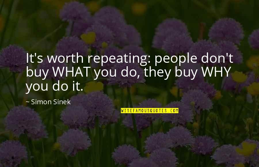 People's Worth Quotes By Simon Sinek: It's worth repeating: people don't buy WHAT you