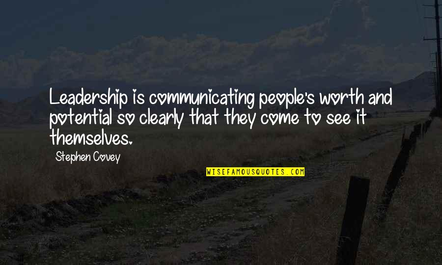 People's Worth Quotes By Stephen Covey: Leadership is communicating people's worth and potential so