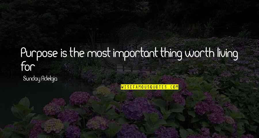 People's Worth Quotes By Sunday Adelaja: Purpose is the most important thing worth living