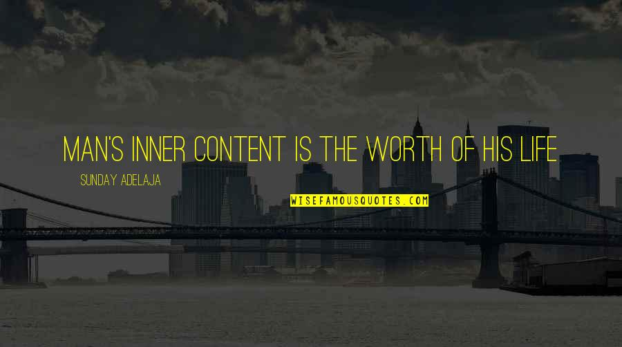 People's Worth Quotes By Sunday Adelaja: Man's inner content is the worth of his