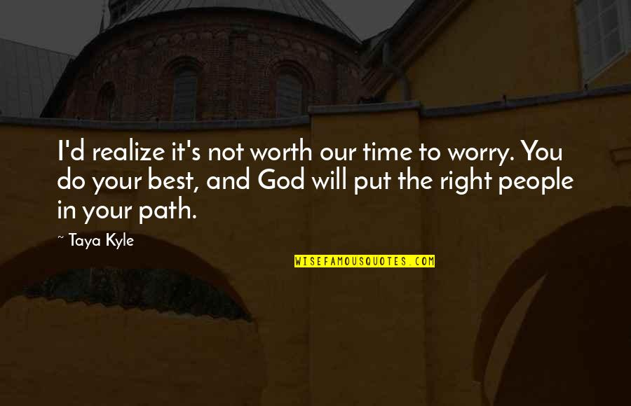 People's Worth Quotes By Taya Kyle: I'd realize it's not worth our time to