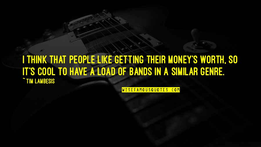 People's Worth Quotes By Tim Lambesis: I think that people like getting their money's