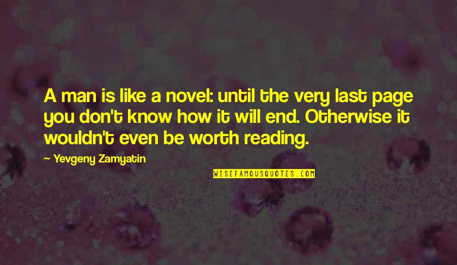 People's Worth Quotes By Yevgeny Zamyatin: A man is like a novel: until the