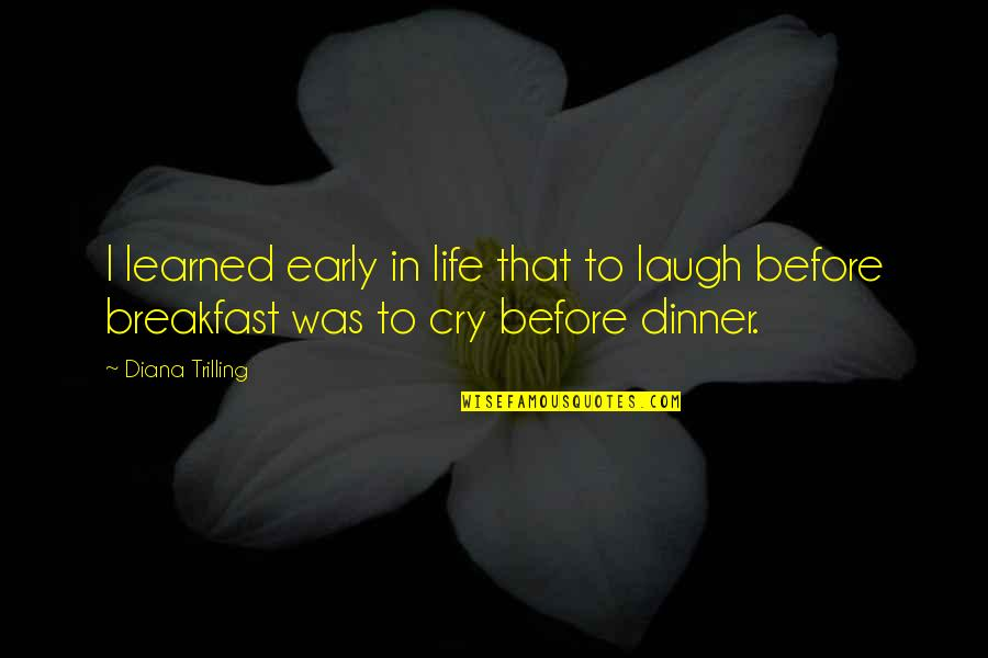 Pep Me Up Quotes By Diana Trilling: I learned early in life that to laugh