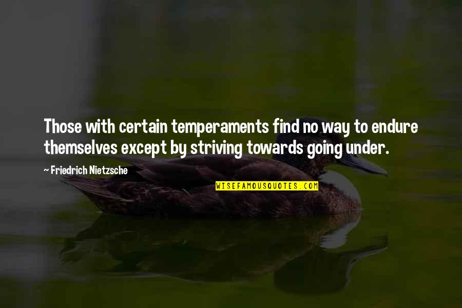 Pep Me Up Quotes By Friedrich Nietzsche: Those with certain temperaments find no way to