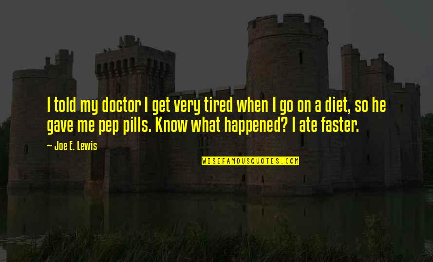 Pep Me Up Quotes By Joe E. Lewis: I told my doctor I get very tired