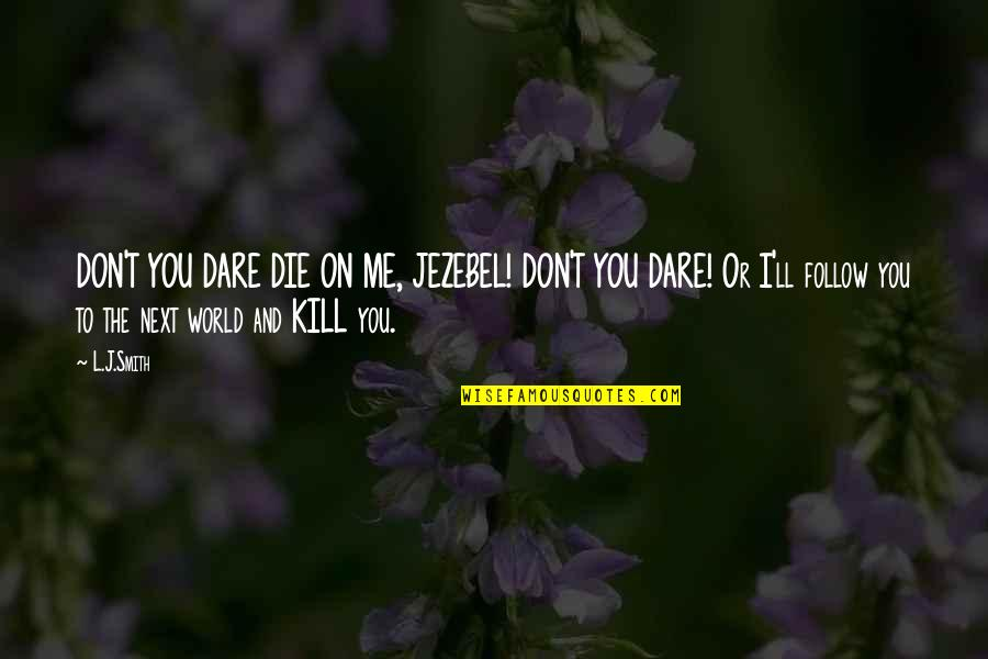 Pep Me Up Quotes By L.J.Smith: DON'T YOU DARE DIE ON ME, JEZEBEL! DON'T