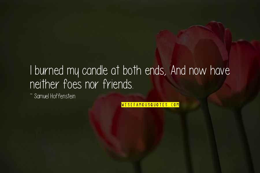 Pep Me Up Quotes By Samuel Hoffenstein: I burned my candle at both ends, And