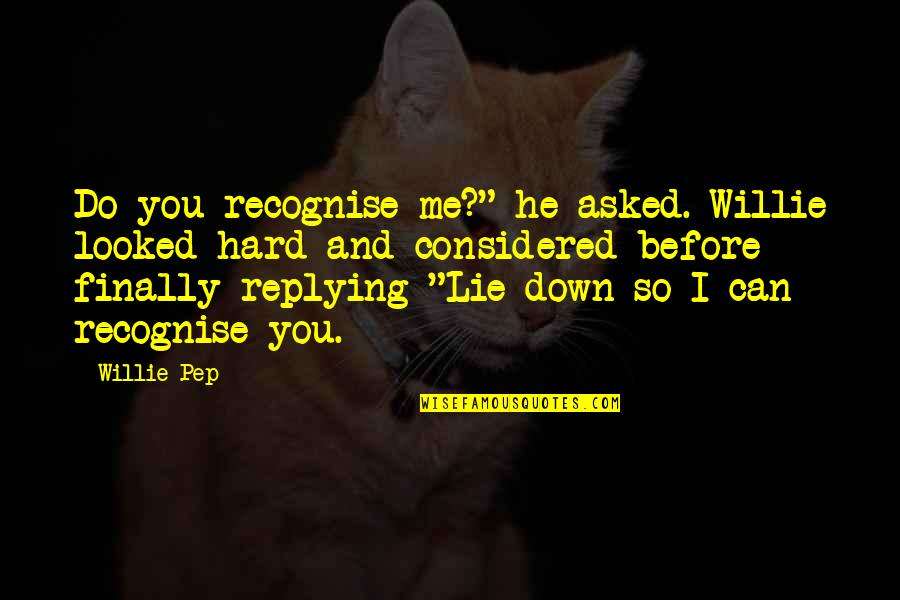"Pep Me Up Quotes By Willie Pep: Do you recognise me?"" he asked. Willie looked"