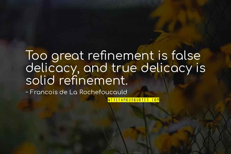 Peptide Quotes By Francois De La Rochefoucauld: Too great refinement is false delicacy, and true