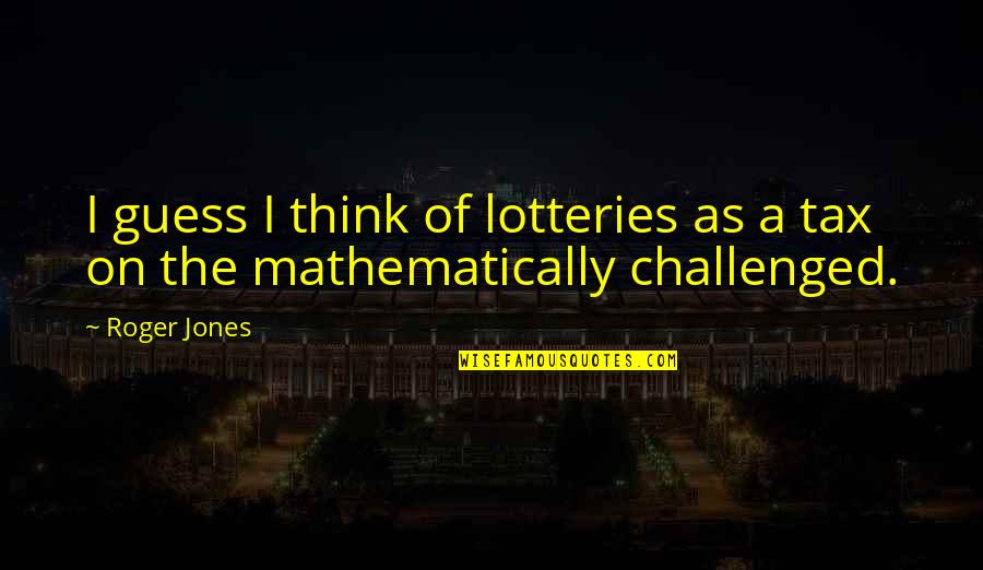 Peptide Quotes By Roger Jones: I guess I think of lotteries as a