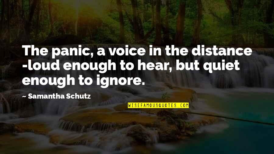 Peptide Quotes By Samantha Schutz: The panic, a voice in the distance -loud