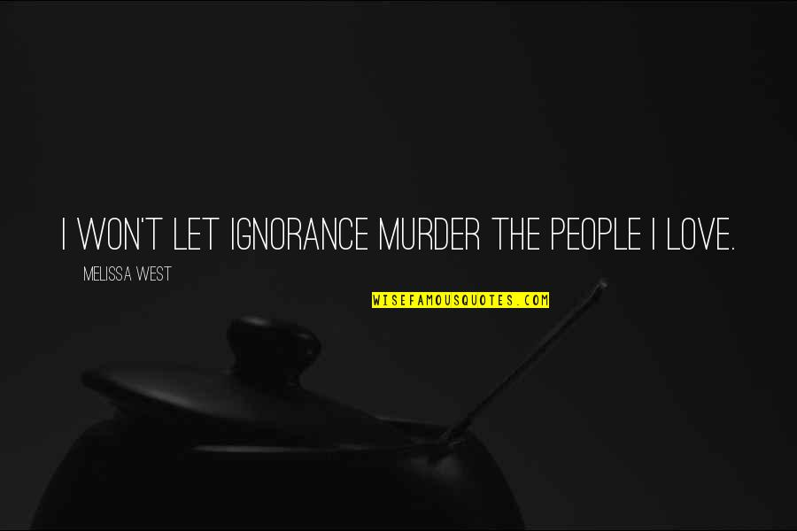 Per Petterson Quotes By Melissa West: I won't let ignorance murder the people I