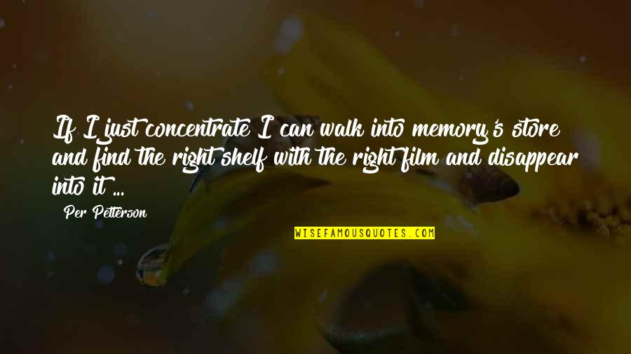 Per Petterson Quotes By Per Petterson: If I just concentrate I can walk into