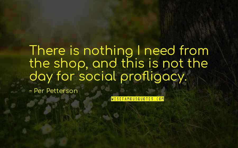 Per Petterson Quotes By Per Petterson: There is nothing I need from the shop,