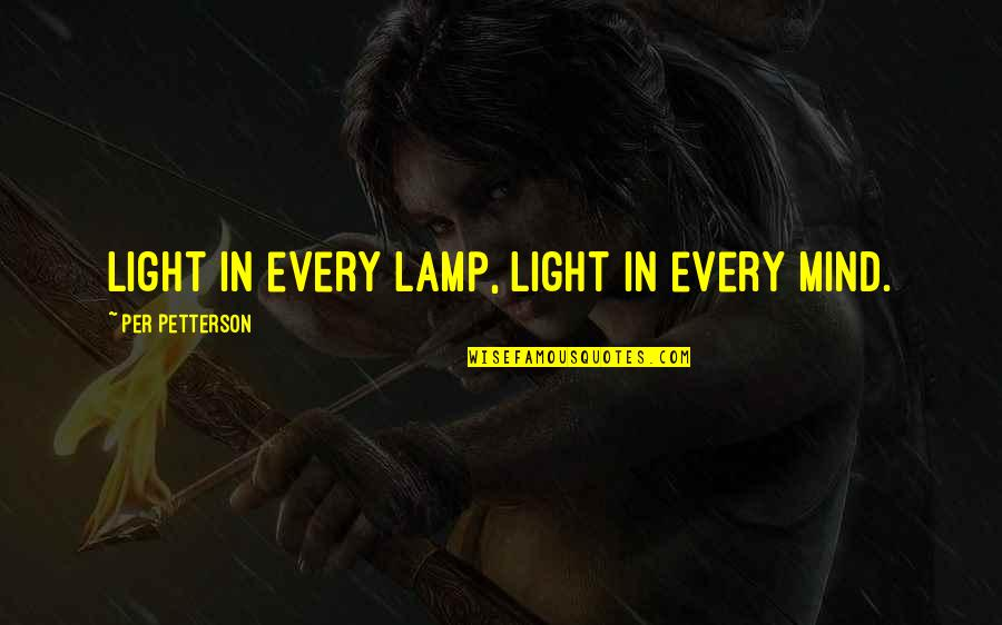 Per Petterson Quotes By Per Petterson: Light in every lamp, light in every mind.