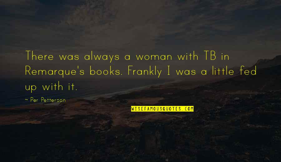 Per Petterson Quotes By Per Petterson: There was always a woman with TB in