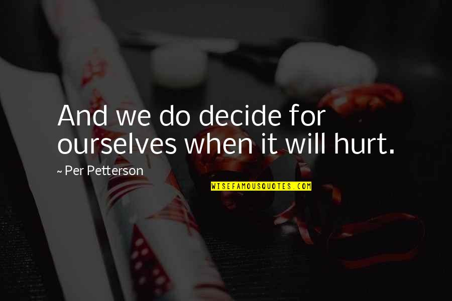 Per Petterson Quotes By Per Petterson: And we do decide for ourselves when it