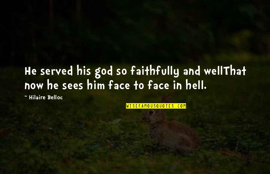 Percaya Quotes By Hilaire Belloc: He served his god so faithfully and wellThat