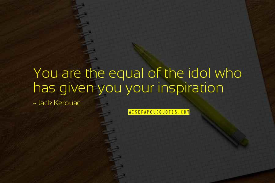 Percaya Quotes By Jack Kerouac: You are the equal of the idol who