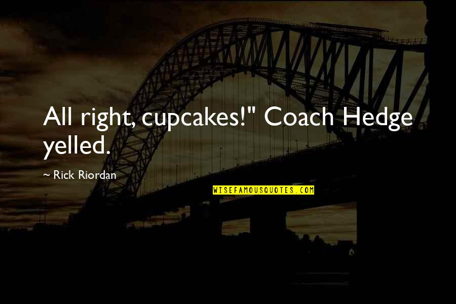 """Percaya Quotes By Rick Riordan: All right, cupcakes!"""" Coach Hedge yelled."""