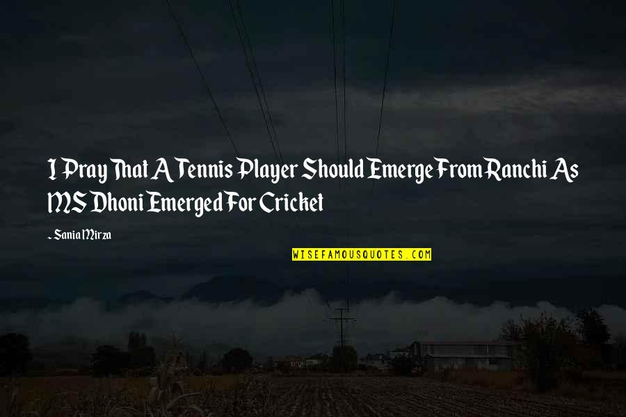 Percaya Quotes By Sania Mirza: I Pray That A Tennis Player Should Emerge